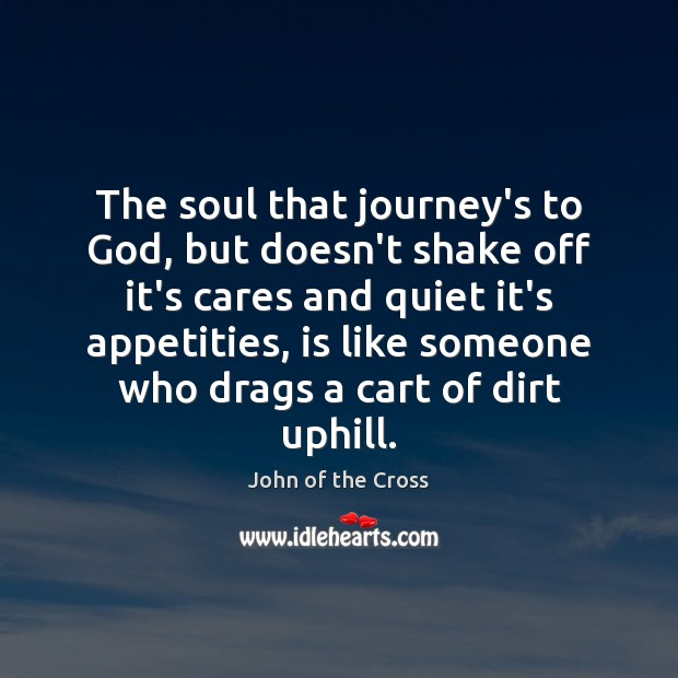 Image, The soul that journey's to God, but doesn't shake off it's cares