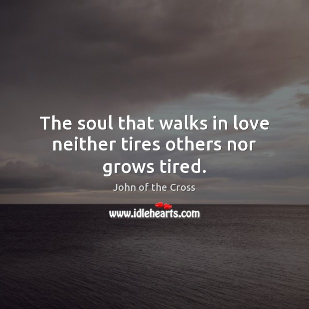 The soul that walks in love neither tires others nor grows tired. Image