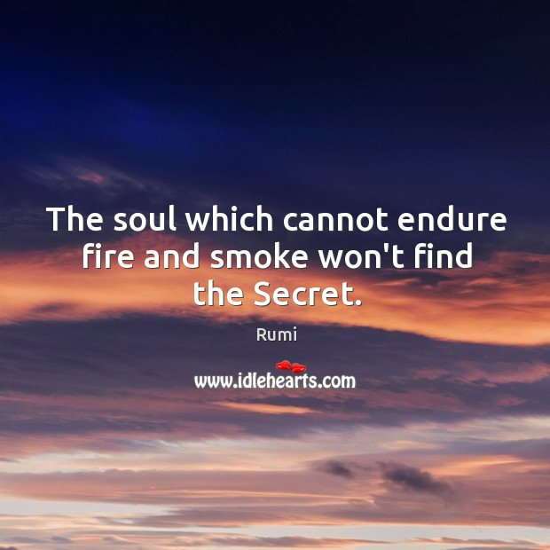 Image, The soul which cannot endure fire and smoke won't find the Secret.