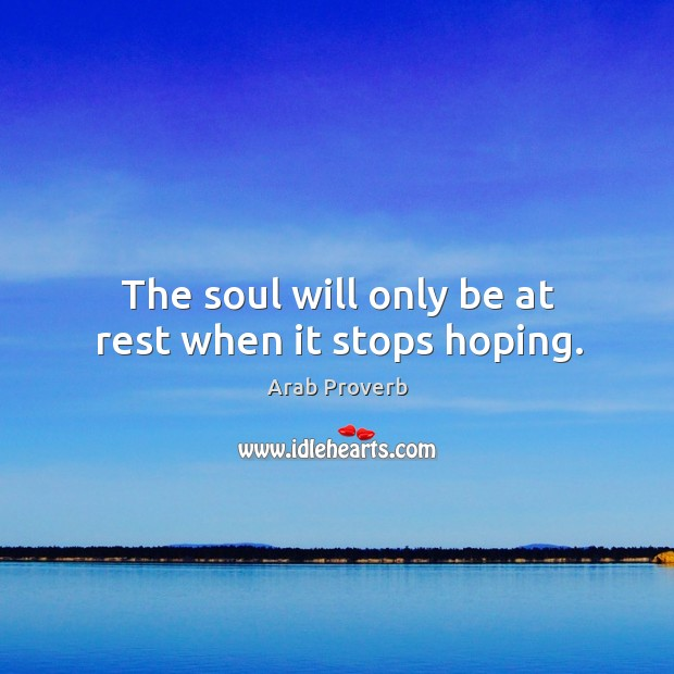 The soul will only be at rest when it stops hoping. Arab Proverbs Image