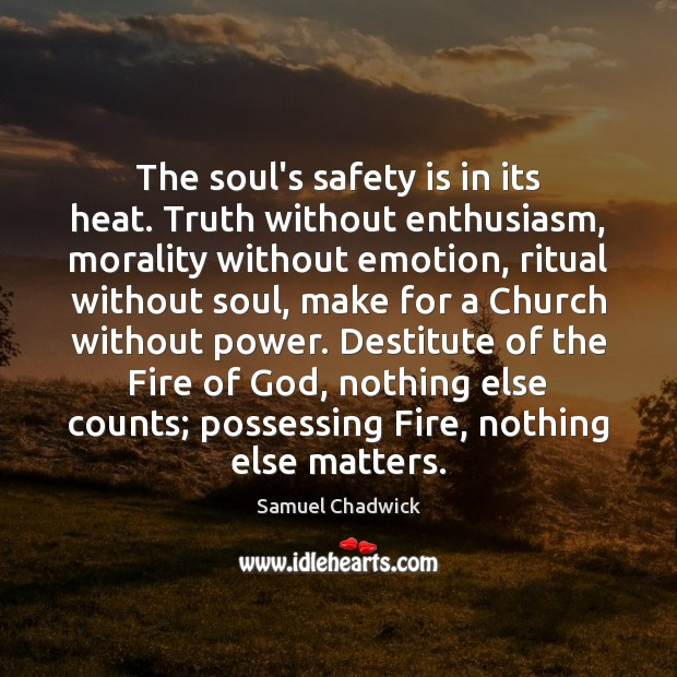 The soul's safety is in its heat. Truth without enthusiasm, morality without Safety Quotes Image