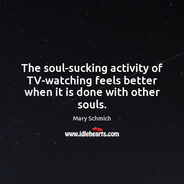 The soul-sucking activity of TV-watching feels better when it is done with other souls. Image