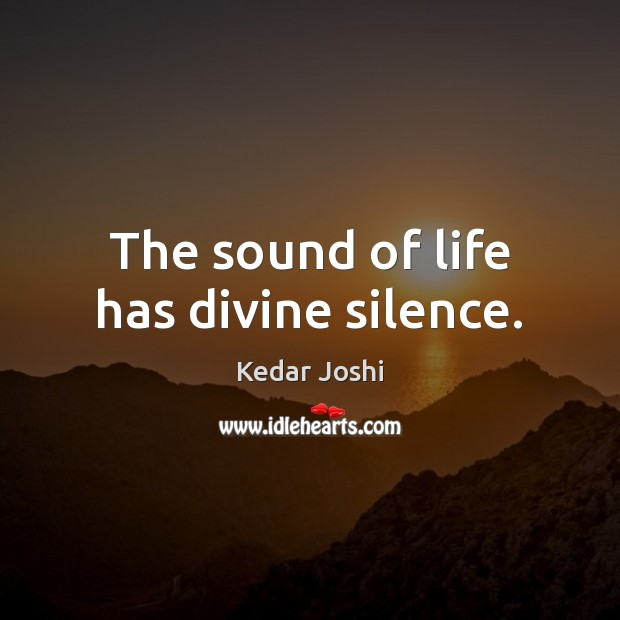 The sound of life has divine silence. Image
