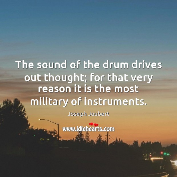 Image, The sound of the drum drives out thought; for that very reason