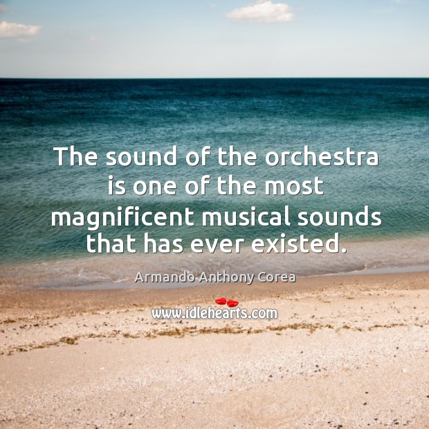 Image, The sound of the orchestra is one of the most magnificent musical sounds that has ever existed.