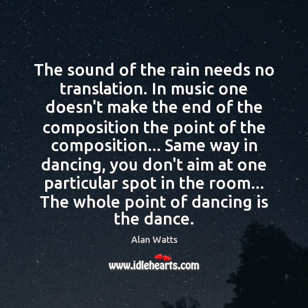 The sound of the rain needs no translation. In music one doesn't Dance Quotes Image