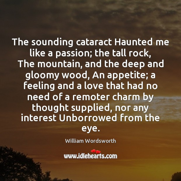 The sounding cataract Haunted me like a passion; the tall rock, The William Wordsworth Picture Quote