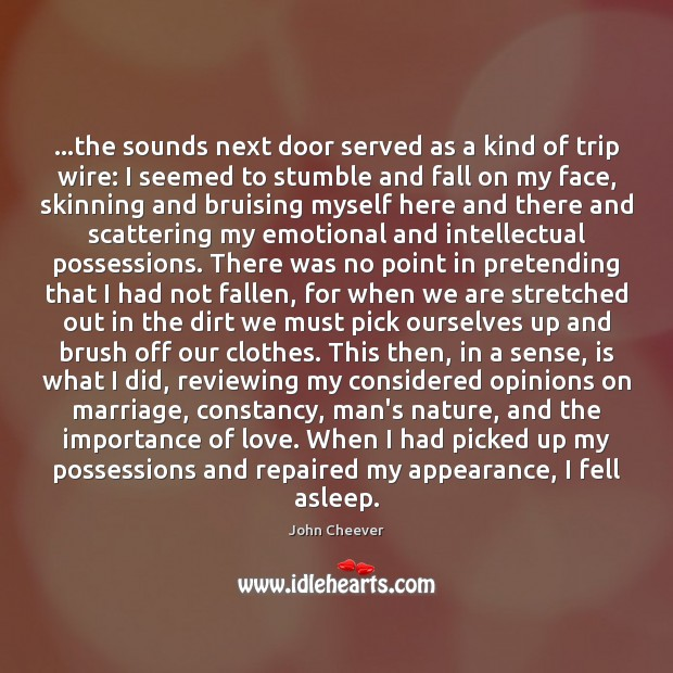 …the sounds next door served as a kind of trip wire: I John Cheever Picture Quote