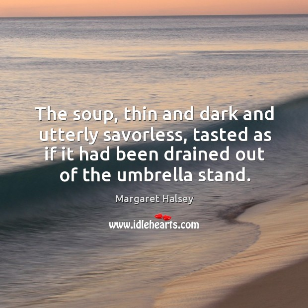 The soup, thin and dark and utterly savorless, tasted as if it Image