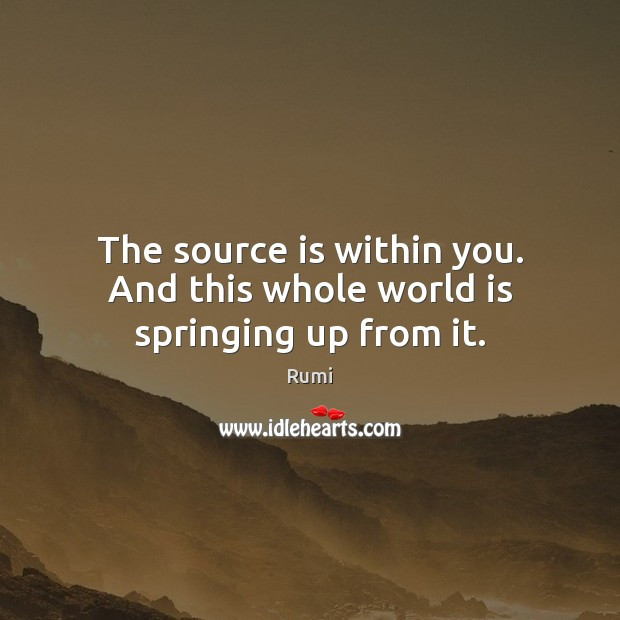 Image, The source is within you. And this whole world is springing up from it.