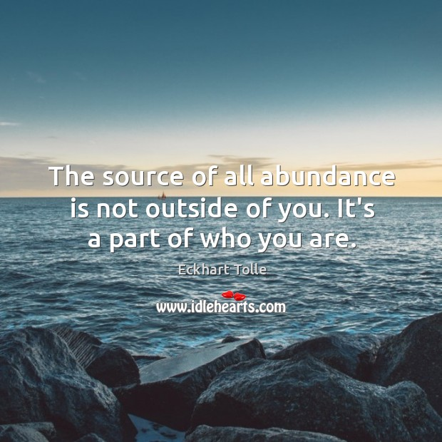 The source of all abundance is not outside of you. It's a part of who you are. Image