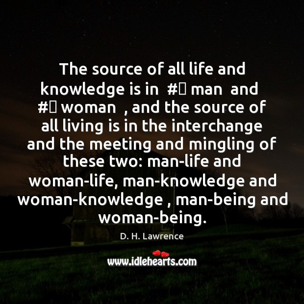 The source of all life and knowledge is in  # man  and  # woman  , D. H. Lawrence Picture Quote