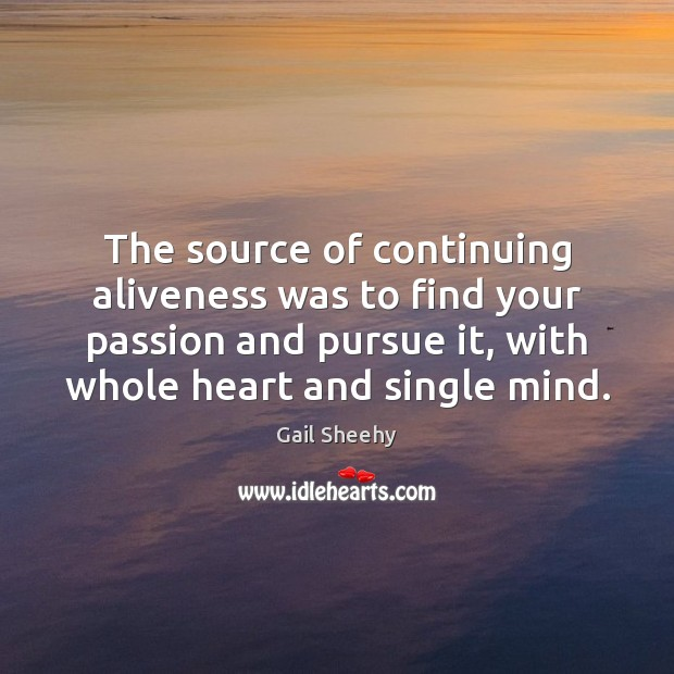 Image, The source of continuing aliveness was to find your passion and pursue