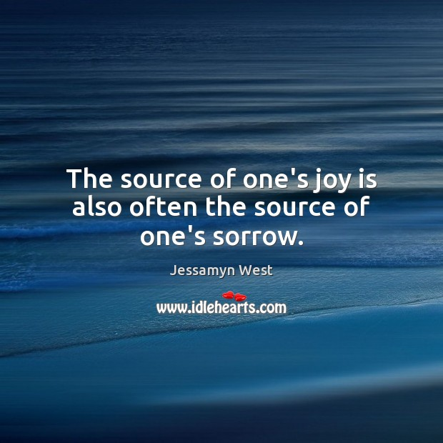 The source of one's joy is also often the source of one's sorrow. Joy Quotes Image