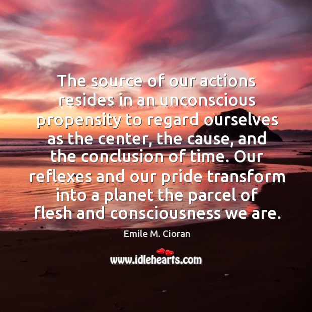 The source of our actions resides in an unconscious propensity to regard Image