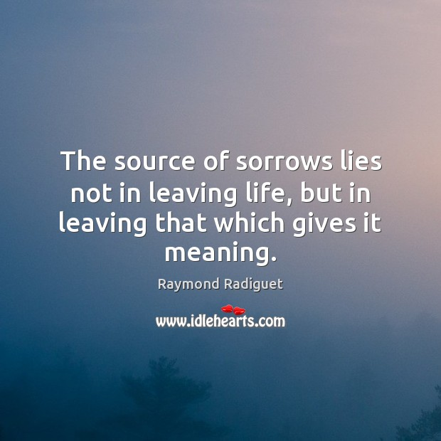 The source of sorrows lies not in leaving life, but in leaving Image