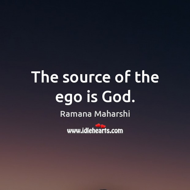 The source of the ego is God. Ego Quotes Image