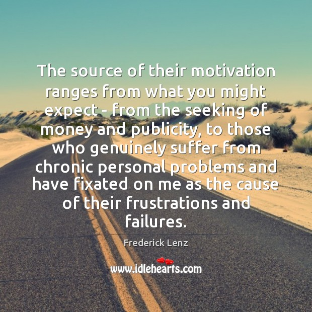 The source of their motivation ranges from what you might expect – Frederick Lenz Picture Quote