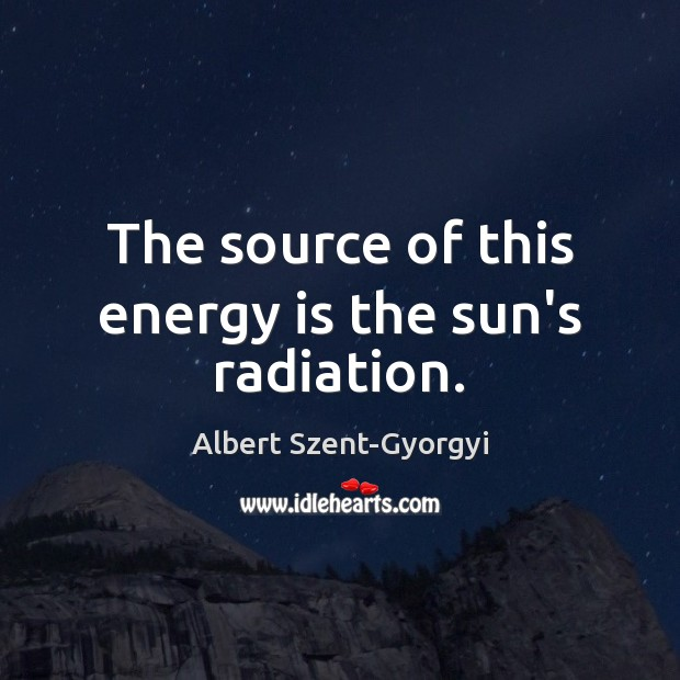 Image, The source of this energy is the sun's radiation.