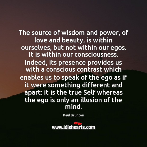 The source of wisdom and power, of love and beauty, is within Ego Quotes Image