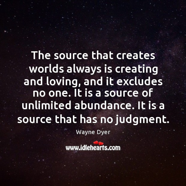 Image, The source that creates worlds always is creating and loving, and it