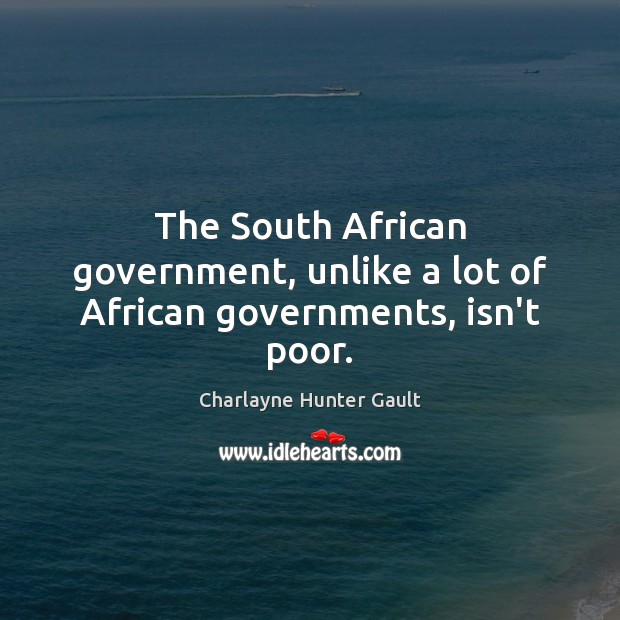 The South African government, unlike a lot of African governments, isn't poor. Image