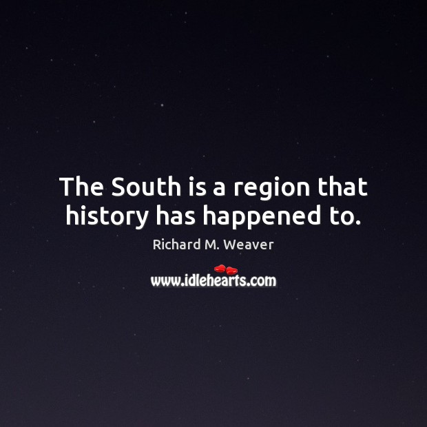 The South is a region that history has happened to. Image