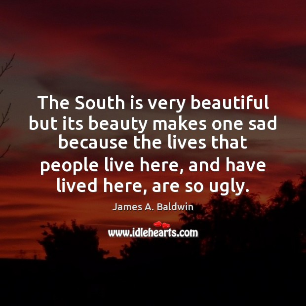The South is very beautiful but its beauty makes one sad because Image