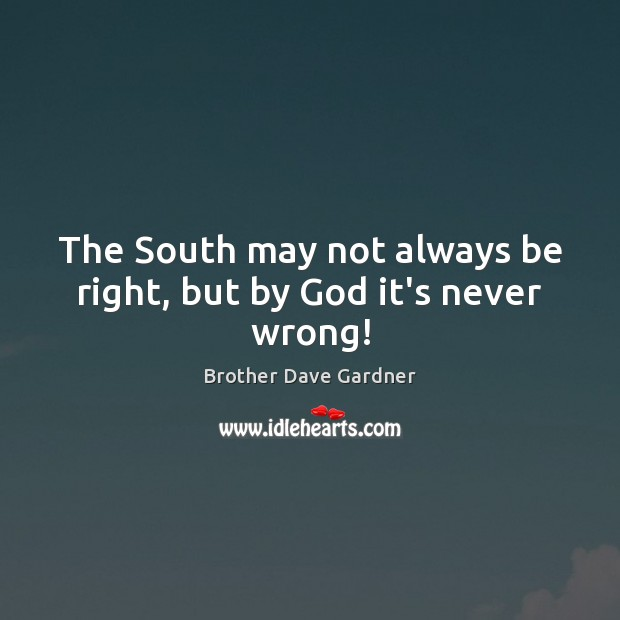 Image, The South may not always be right, but by God it's never wrong!
