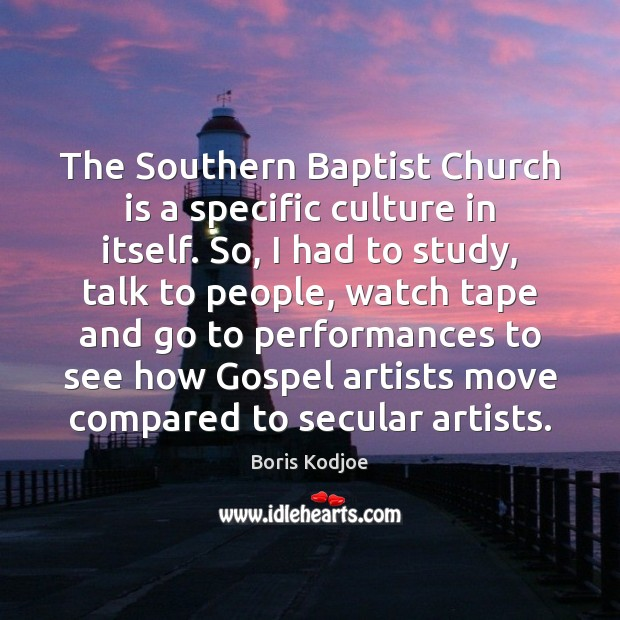 The Southern Baptist Church is a specific culture in itself. So, I Image