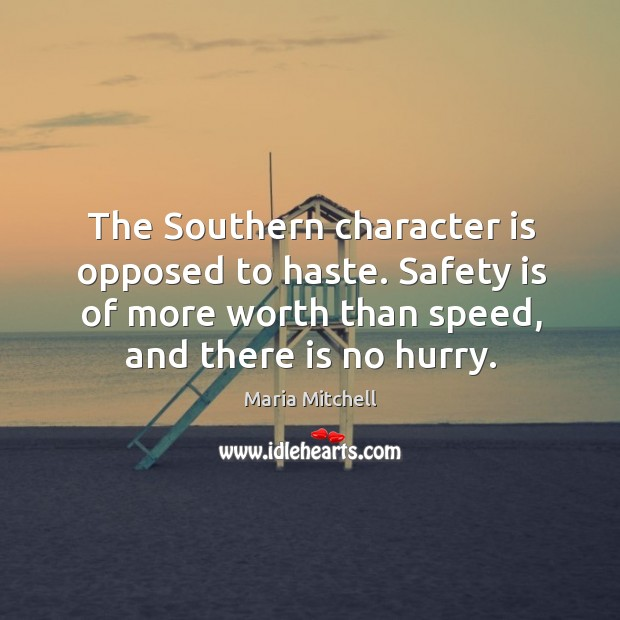 The southern character is opposed to haste. Safety is of more worth than speed, and there is no hurry. Safety Quotes Image