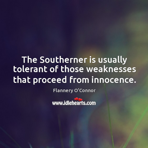 The southerner is usually tolerant of those weaknesses that proceed from innocence. Image