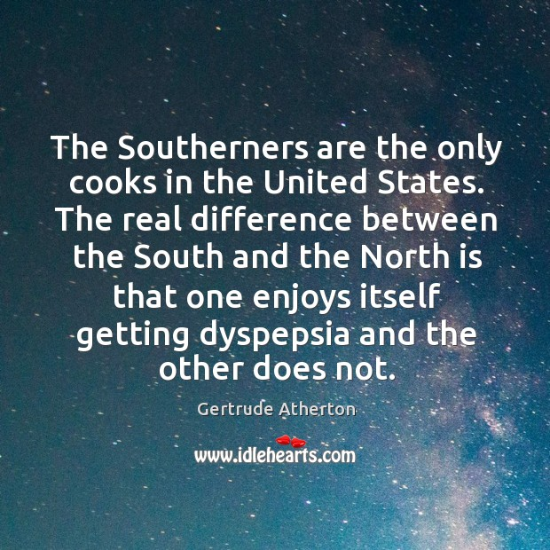 The Southerners are the only cooks in the United States. The real Image