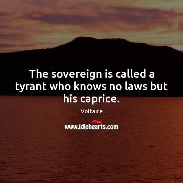 Image, The sovereign is called a tyrant who knows no laws but his caprice.