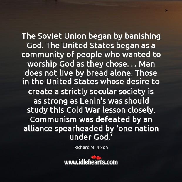 Image, The Soviet Union began by banishing God. The United States began as