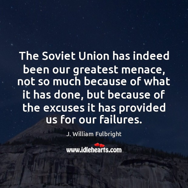 Image, The Soviet Union has indeed been our greatest menace, not so much