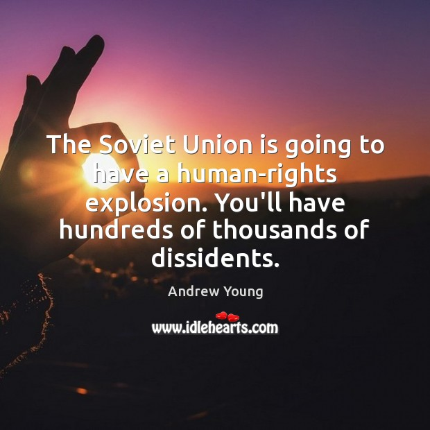 The Soviet Union is going to have a human-rights explosion. You'll have Union Quotes Image