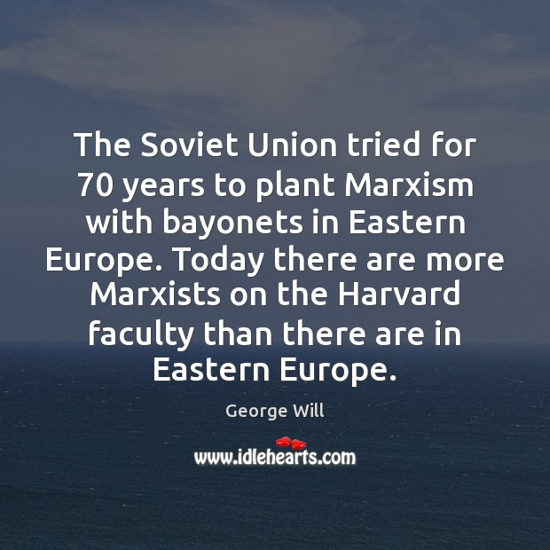 The Soviet Union tried for 70 years to plant Marxism with bayonets in Image