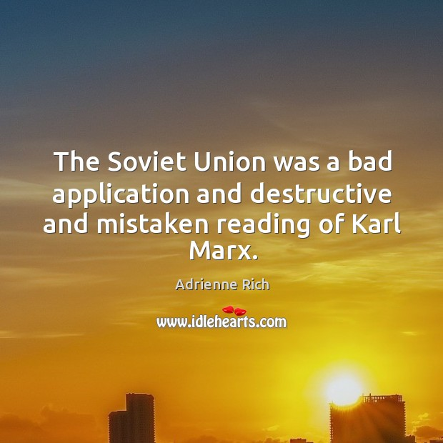 The soviet union was a bad application and destructive and mistaken reading of karl marx. Image