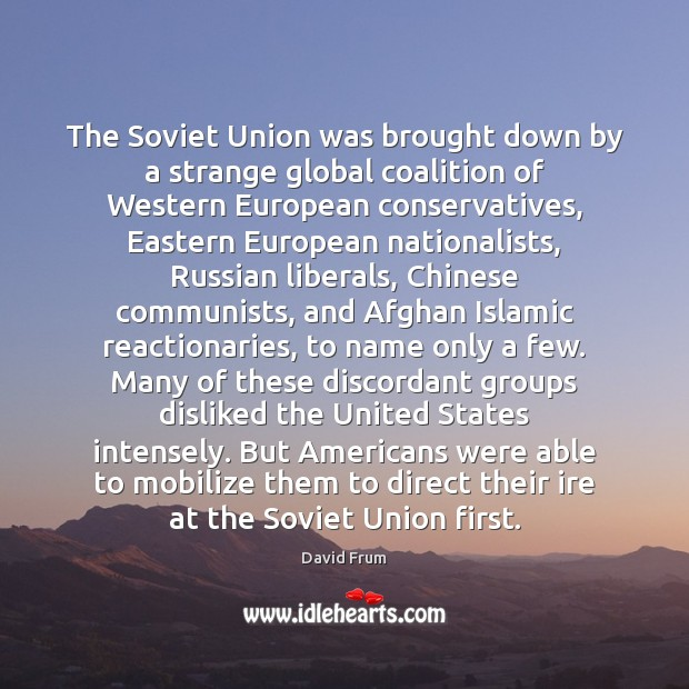 The Soviet Union was brought down by a strange global coalition of David Frum Picture Quote