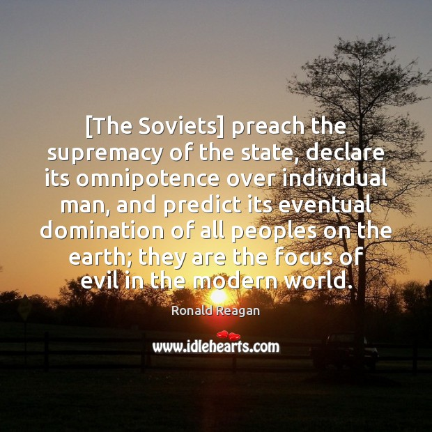 Image, [The Soviets] preach the supremacy of the state, declare its omnipotence over
