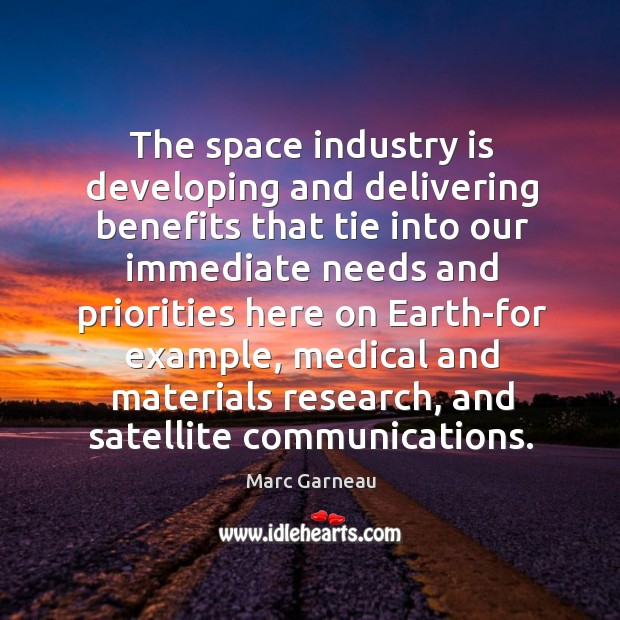 The space industry is developing and delivering benefits Marc Garneau Picture Quote