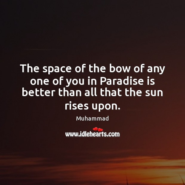 The space of the bow of any one of you in Paradise Muhammad Picture Quote