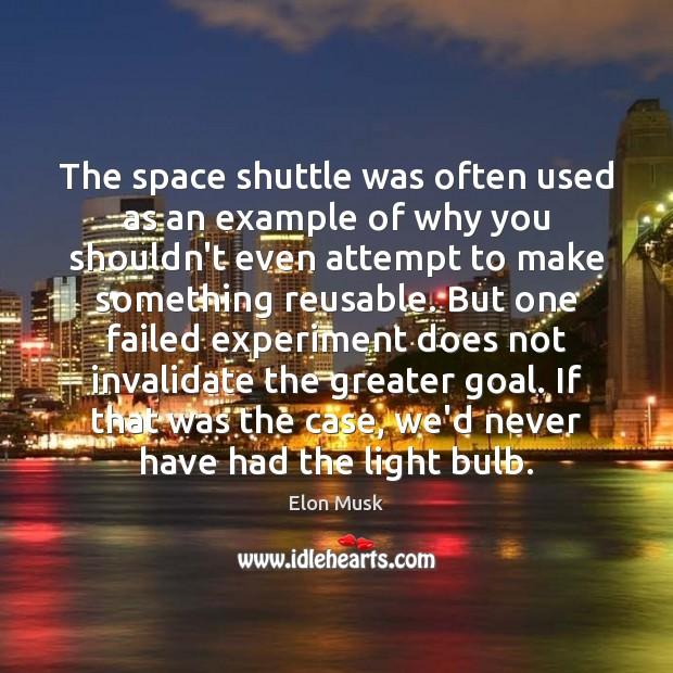 The space shuttle was often used as an example of why you Elon Musk Picture Quote
