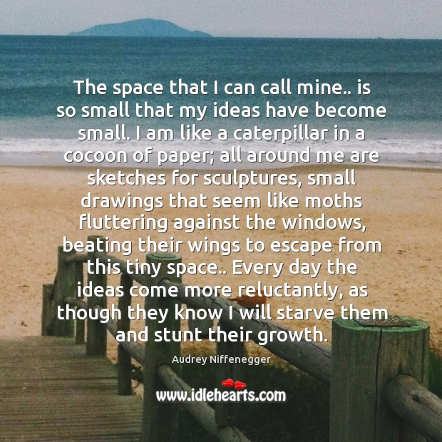 Image, The space that I can call mine.. is so small that my
