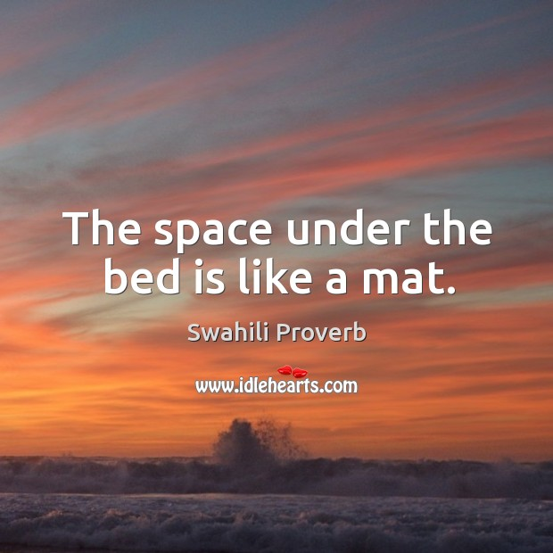 The space under the bed is like a mat. Swahili Proverbs Image