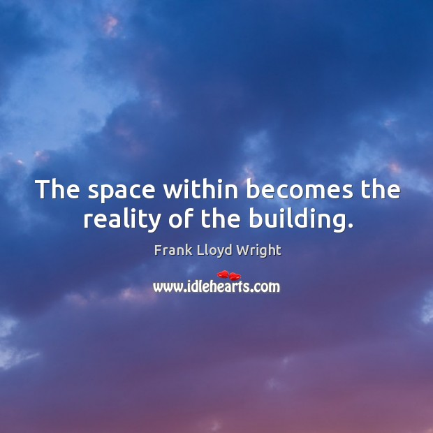 The space within becomes the reality of the building. Image