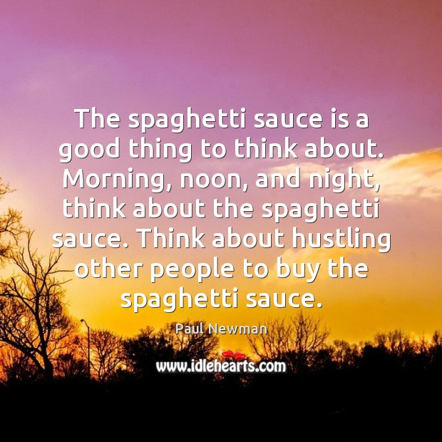 The spaghetti sauce is a good thing to think about. Morning, noon, Image