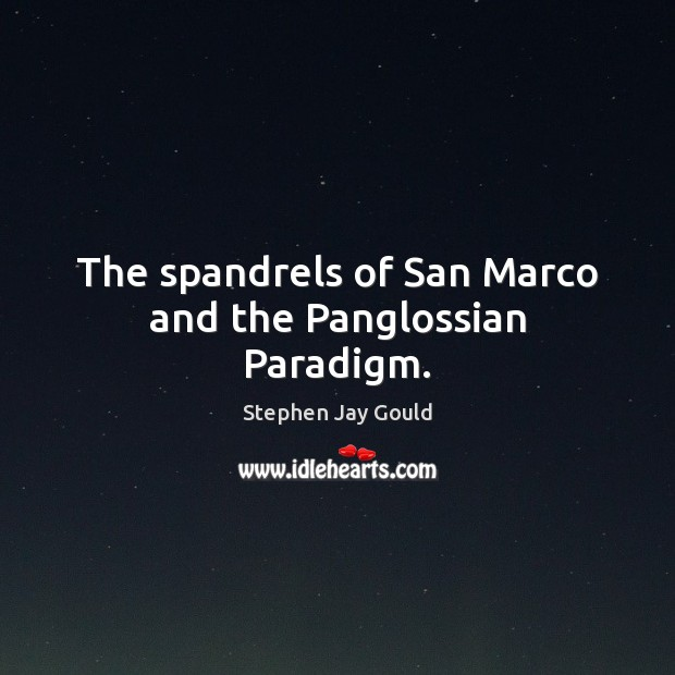 The spandrels of San Marco and the Panglossian Paradigm. Stephen Jay Gould Picture Quote