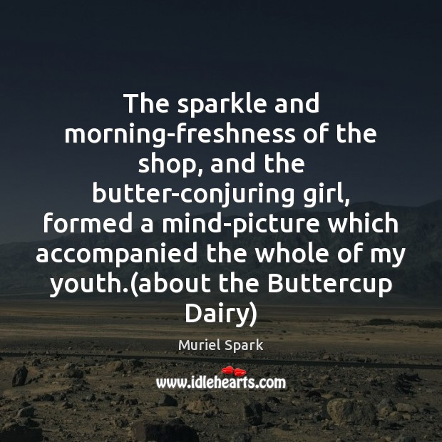The sparkle and morning-freshness of the shop, and the butter-conjuring girl, formed Image